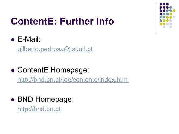 Content. E: Further Info l E-Mail: gilberto. pedrosa@ist. utl. pt l Content. E Homepage: