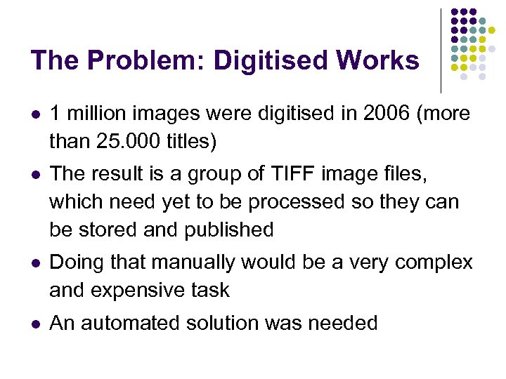 The Problem: Digitised Works l 1 million images were digitised in 2006 (more than