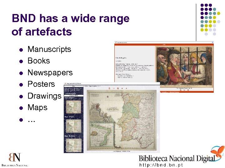 BND has a wide range of artefacts l l l l Manuscripts Books Newspapers