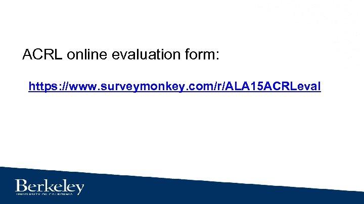 ACRL online evaluation form: https: //www. surveymonkey. com/r/ALA 15 ACRLeval