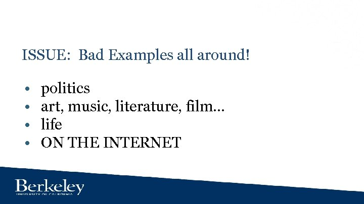 ISSUE: Bad Examples all around! • • politics art, music, literature, film. . .