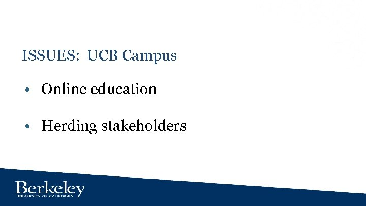 ISSUES: UCB Campus • Online education • Herding stakeholders