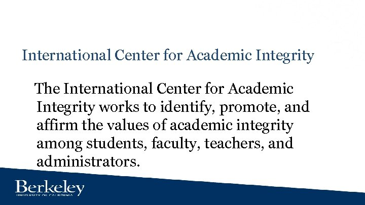 International Center for Academic Integrity The International Center for Academic Integrity works to identify,