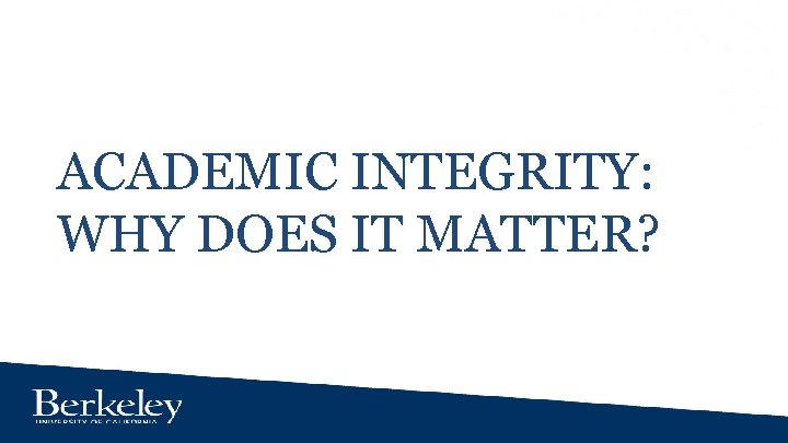 ACADEMIC INTEGRITY: WHY DOES IT MATTER?