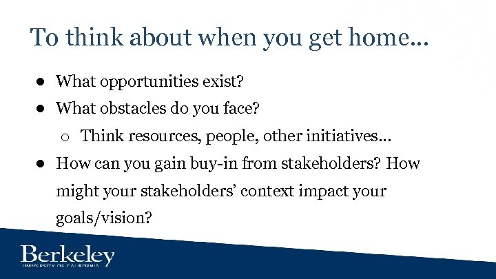 To think about when you get home. . . ● What opportunities exist? ●