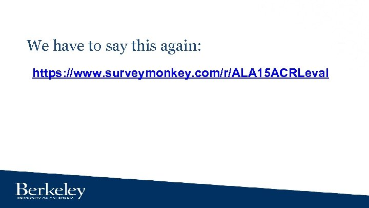 We have to say this again: https: //www. surveymonkey. com/r/ALA 15 ACRLeval