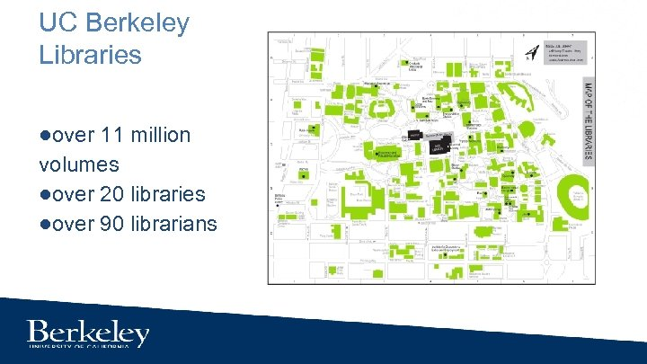 UC Berkeley Libraries ●over 11 million volumes ●over 20 libraries ●over 90 librarians