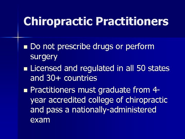 Chiropractic Practitioners Do not prescribe drugs or perform surgery n Licensed and regulated in