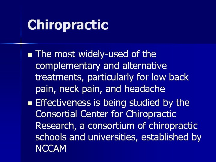 Chiropractic The most widely-used of the complementary and alternative treatments, particularly for low back
