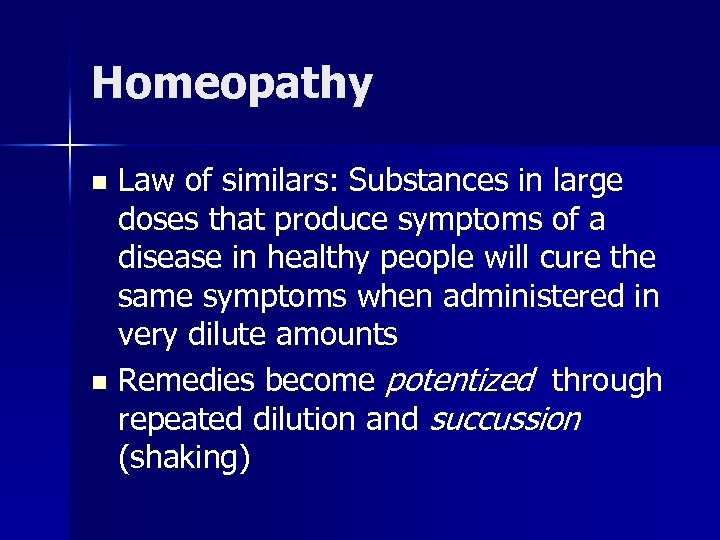 Homeopathy Law of similars: Substances in large doses that produce symptoms of a disease