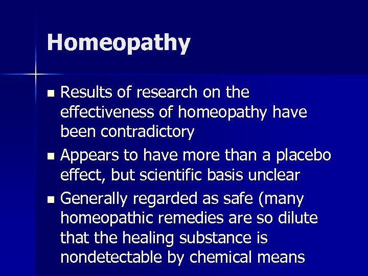 Homeopathy Results of research on the effectiveness of homeopathy have been contradictory n Appears