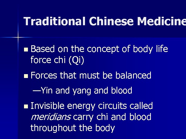 Traditional Chinese Medicine n Based on the concept of body life force chi (Qi)