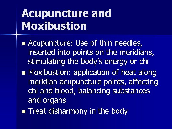 Acupuncture and Moxibustion Acupuncture: Use of thin needles, inserted into points on the meridians,