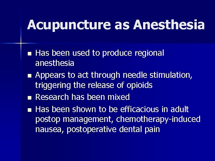 Acupuncture as Anesthesia n n Has been used to produce regional anesthesia Appears to