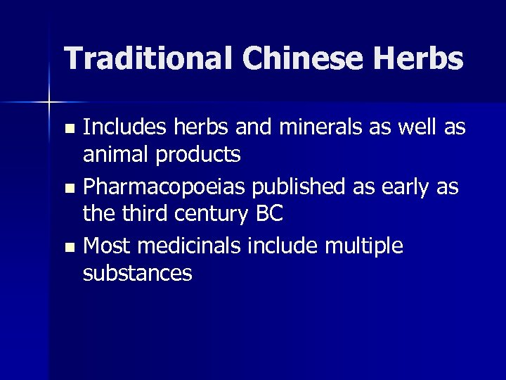 Traditional Chinese Herbs Includes herbs and minerals as well as animal products n Pharmacopoeias