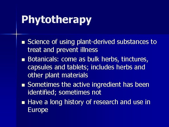 Phytotherapy n n Science of using plant-derived substances to treat and prevent illness Botanicals: