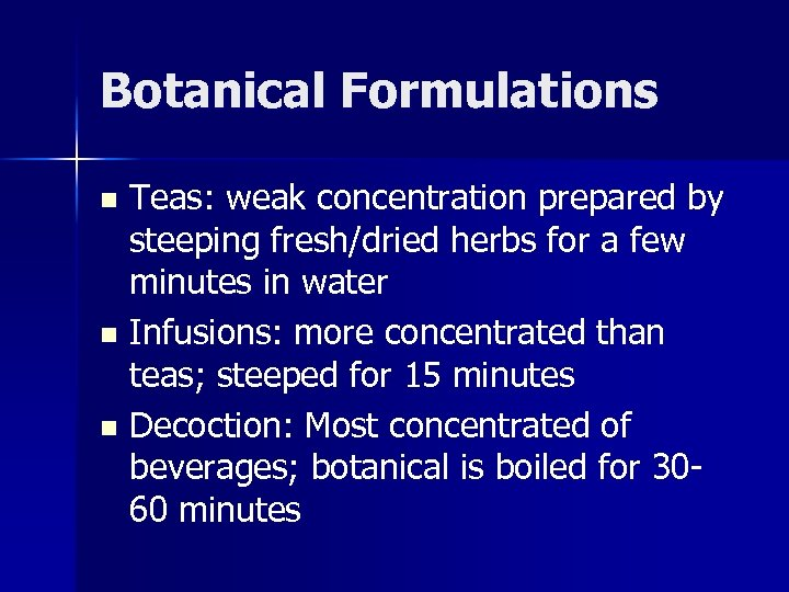 Botanical Formulations Teas: weak concentration prepared by steeping fresh/dried herbs for a few minutes