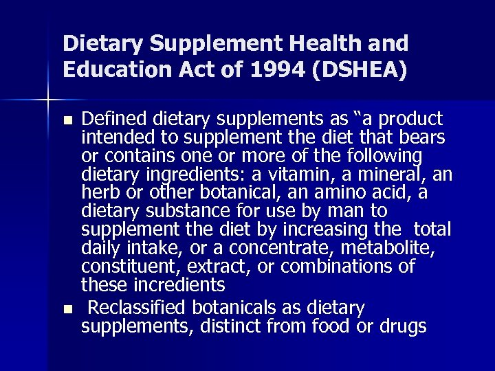 Dietary Supplement Health and Education Act of 1994 (DSHEA) n n Defined dietary supplements