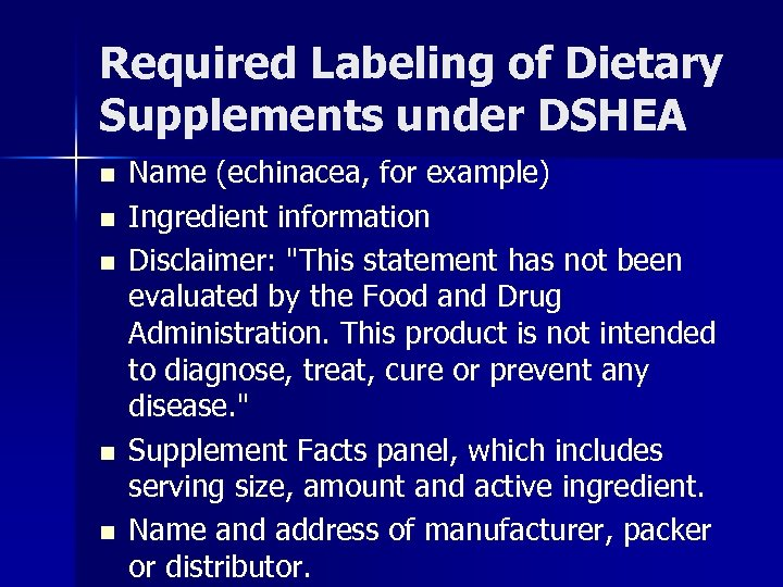 Required Labeling of Dietary Supplements under DSHEA n n n Name (echinacea, for example)