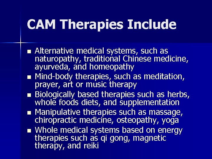 CAM Therapies Include n n n Alternative medical systems, such as naturopathy, traditional Chinese