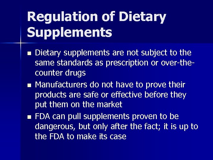 Regulation of Dietary Supplements n n n Dietary supplements are not subject to the