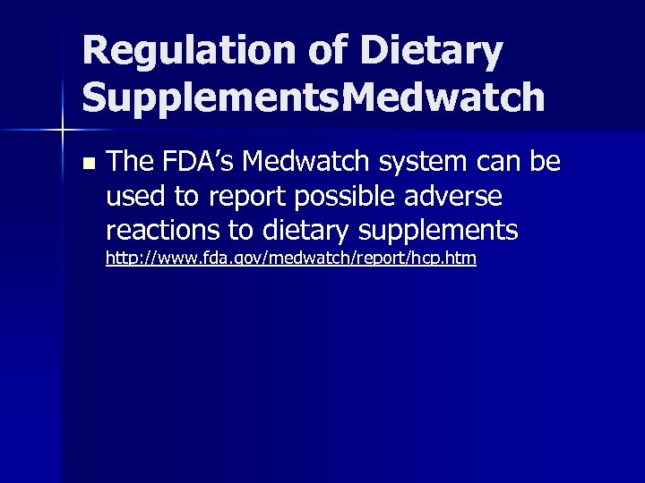 Regulation of Dietary Supplements: Medwatch n The FDA's Medwatch system can be used to