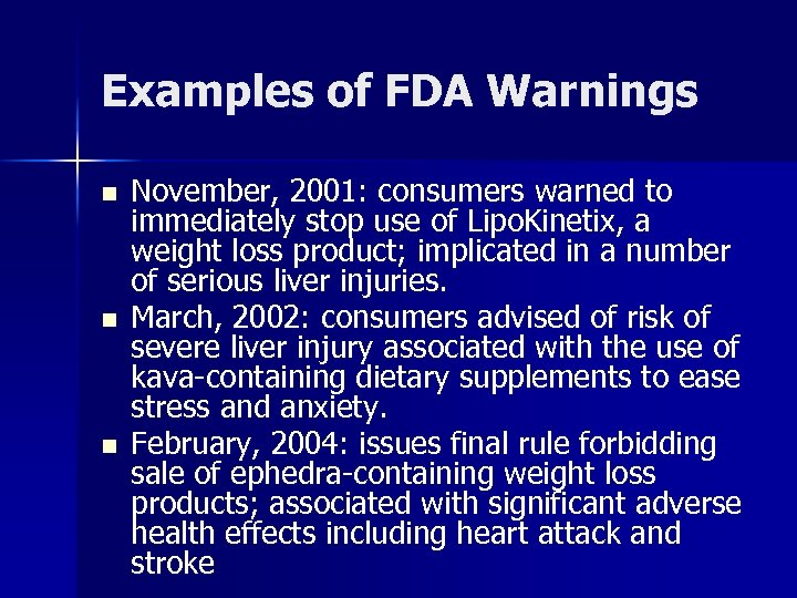 Examples of FDA Warnings n n n November, 2001: consumers warned to immediately stop