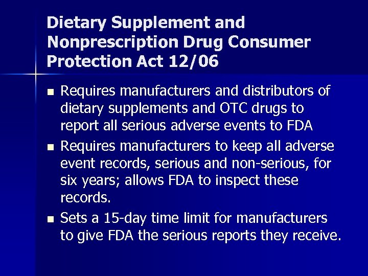 Dietary Supplement and Nonprescription Drug Consumer Protection Act 12/06 n n n Requires manufacturers