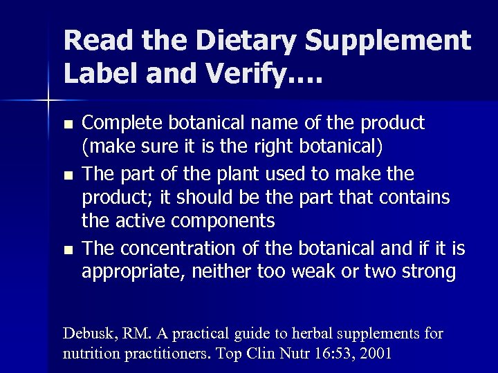 Read the Dietary Supplement Label and Verify…. n n n Complete botanical name of