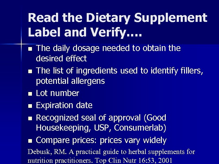 Read the Dietary Supplement Label and Verify…. n n n The daily dosage needed