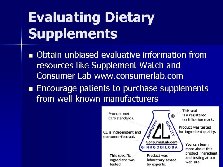 Evaluating Dietary Supplements n n Obtain unbiased evaluative information from resources like Supplement Watch