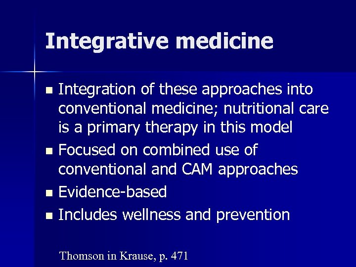 Integrative medicine Integration of these approaches into conventional medicine; nutritional care is a primary