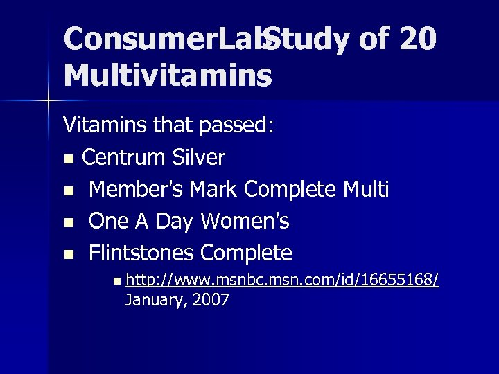 Consumer. Lab Study of 20 Multivitamins Vitamins that passed: n Centrum Silver n Member's
