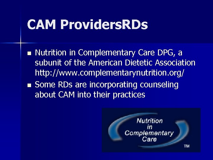 CAM Providers: RDs n n Nutrition in Complementary Care DPG, a subunit of the