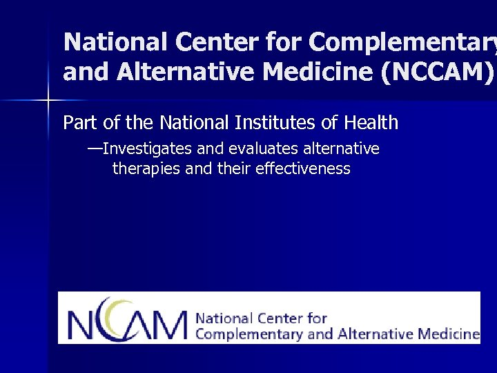 National Center for Complementary and Alternative Medicine (NCCAM) Part of the National Institutes of