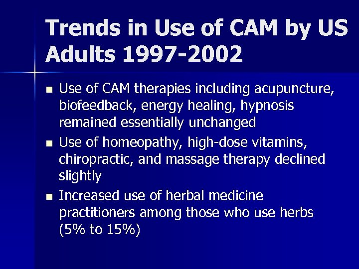 Trends in Use of CAM by US Adults 1997 -2002 n n n Use