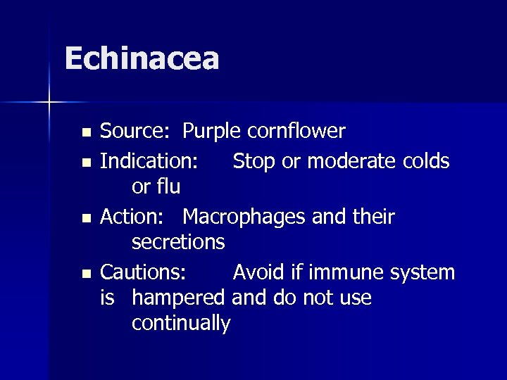 Echinacea n n Source: Purple cornflower Indication: Stop or moderate colds or flu Action:
