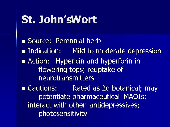 St. John's. Wort n n Source: Perennial herb Indication: Mild to moderate depression Action: