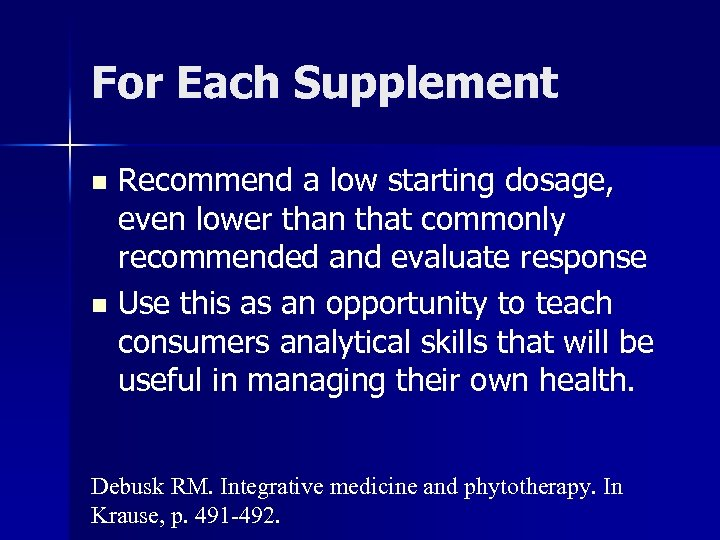 For Each Supplement Recommend a low starting dosage, even lower than that commonly recommended