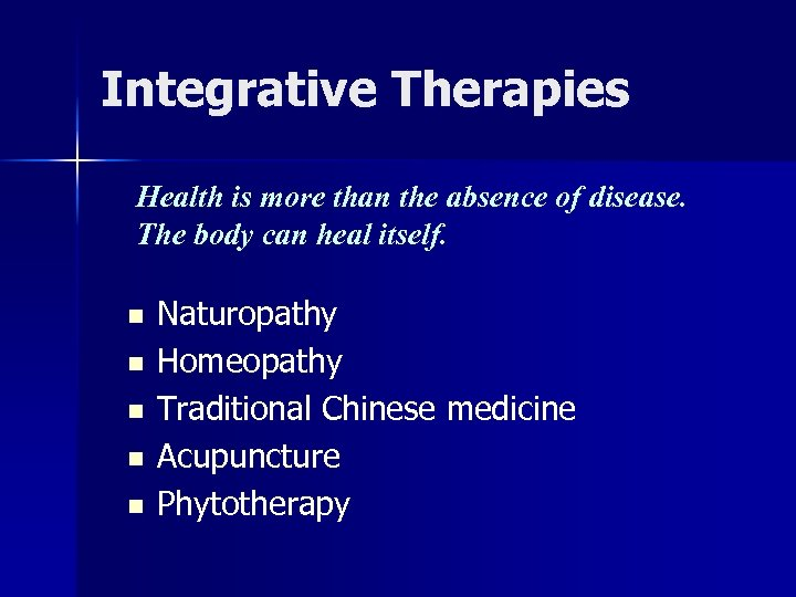 Integrative Therapies Health is more than the absence of disease. The body can heal