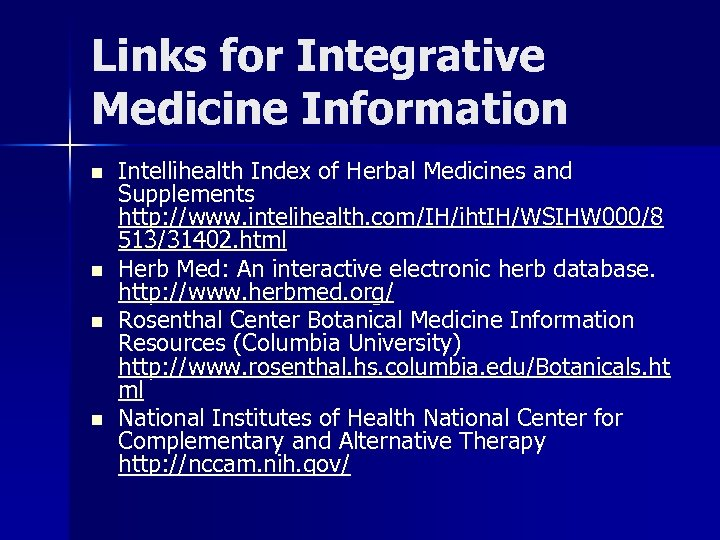 Links for Integrative Medicine Information n n Intellihealth Index of Herbal Medicines and Supplements