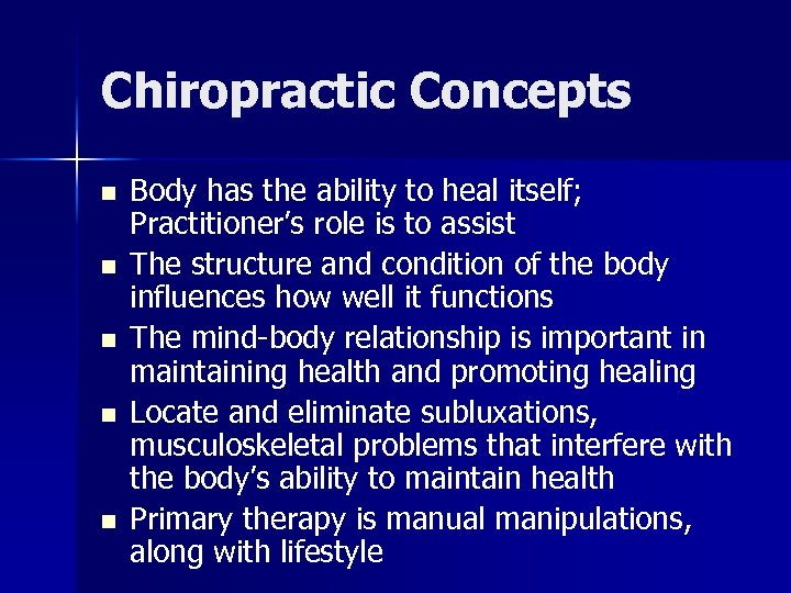 Chiropractic Concepts n n n Body has the ability to heal itself; Practitioner's role