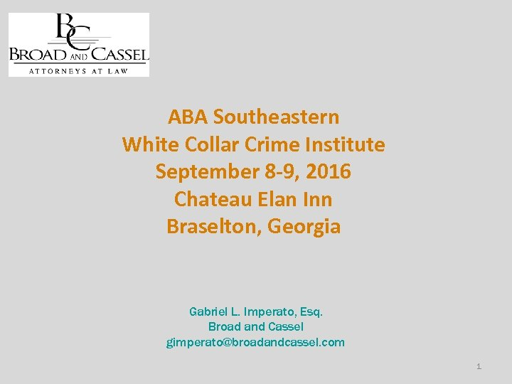 ABA Southeastern White Collar Crime Institute September 8 -9, 2016 Chateau Elan Inn Braselton,