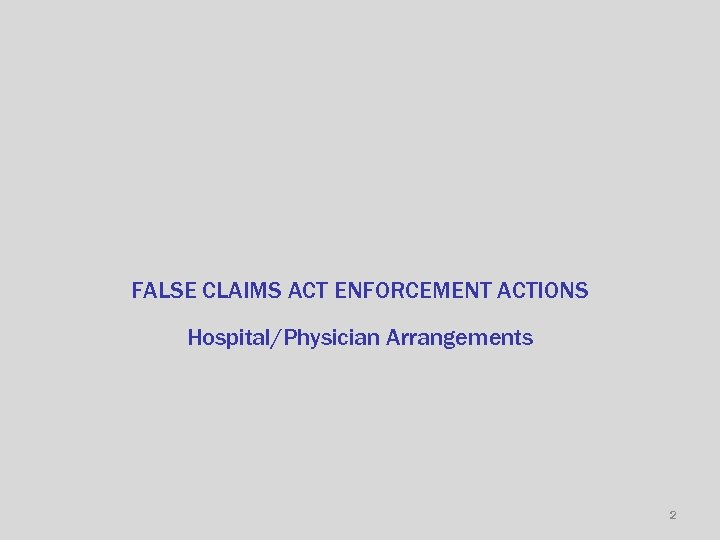 FALSE CLAIMS ACT ENFORCEMENT ACTIONS Hospital/Physician Arrangements 2