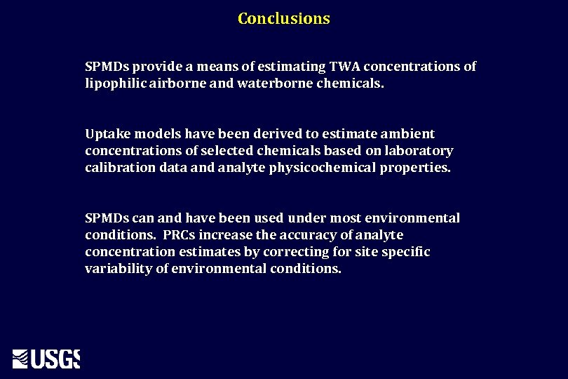 Conclusions SPMDs provide a means of estimating TWA concentrations of lipophilic airborne and waterborne