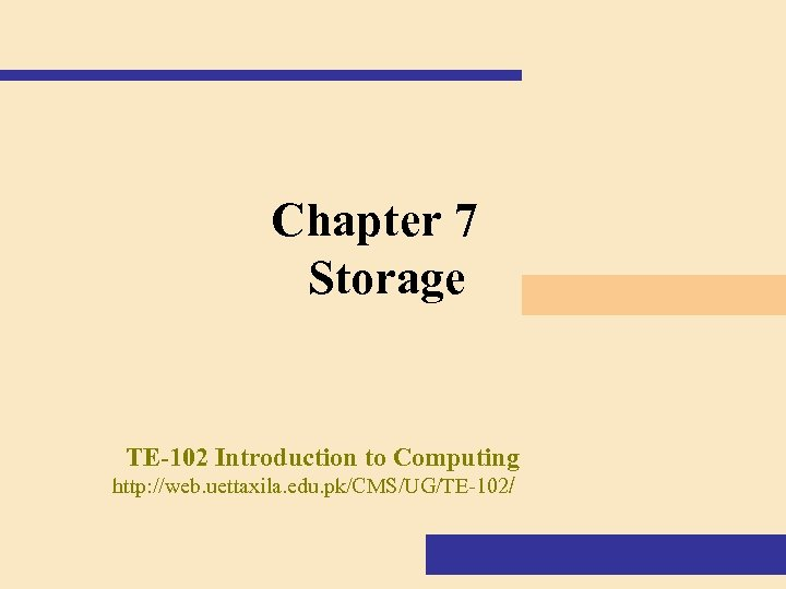 Chapter 7 Storage TE-102 Introduction to Computing http: //web. uettaxila. edu. pk/CMS/UG/TE-102/