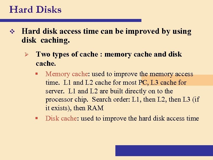 Hard Disks v Hard disk access time can be improved by using disk caching.