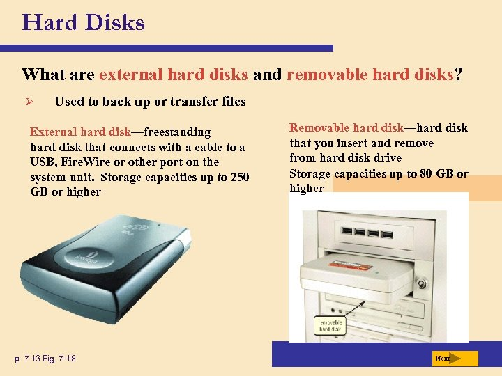 Hard Disks What are external hard disks and removable hard disks? Ø Used to