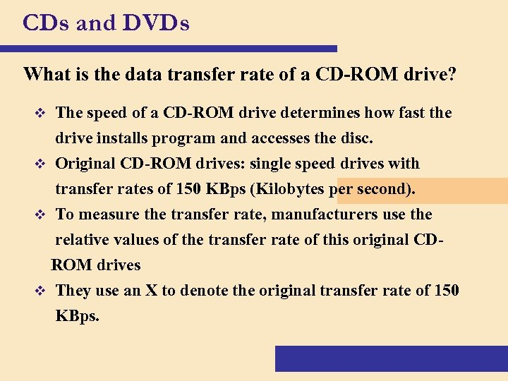 CDs and DVDs What is the data transfer rate of a CD-ROM drive? v