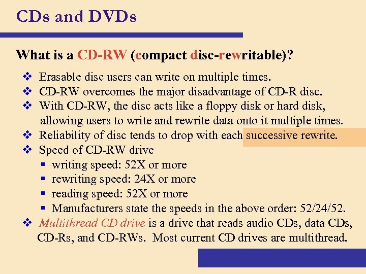 CDs and DVDs What is a CD-RW (compact disc-rewritable)? v Erasable disc users can